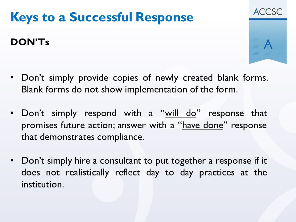 "DON'Ts Don't simply provide copies of newly created blank forms. Blank forms do not show implementation of the form. Don't simply respond with a ""will"