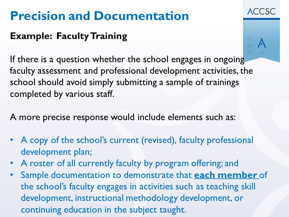 Example: Faculty Training If there is a question whether the school engages in ongoing faculty assessment and professional development activities, the