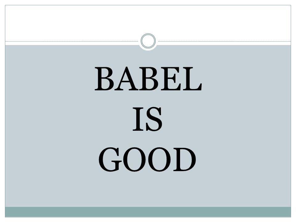 BABEL IS GOOD