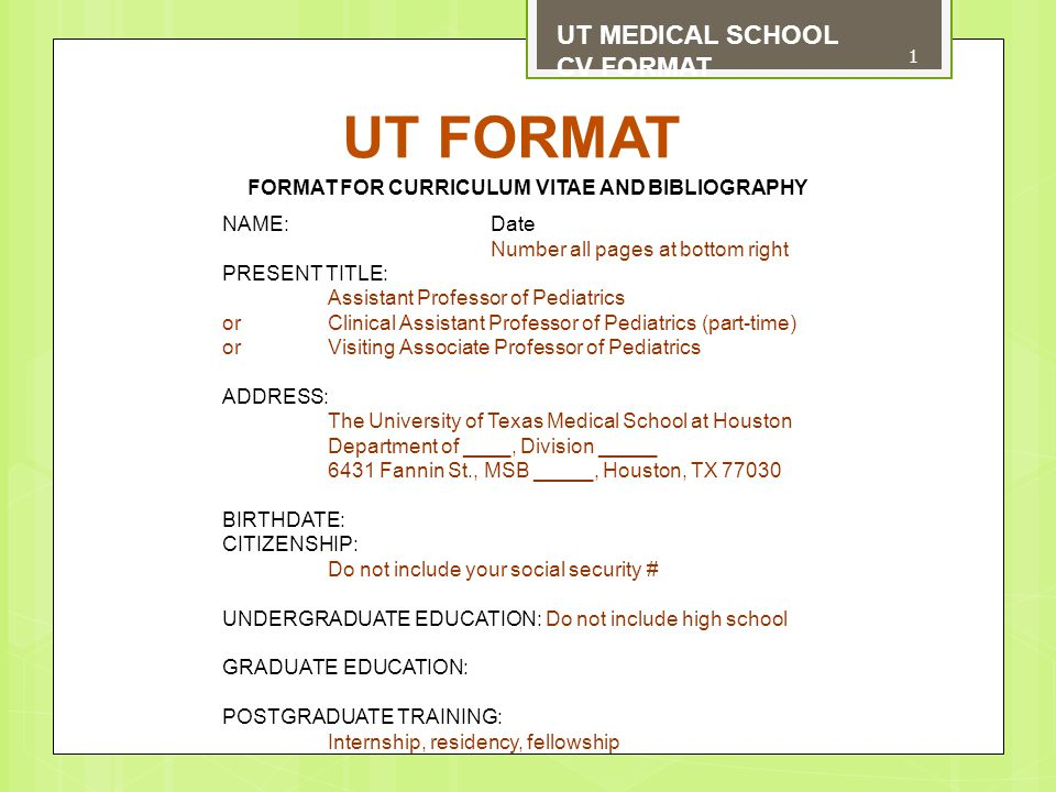 UT FORMAT UT MEDICAL SCHOOL CV FORMAT MILITARY SERVICE: ACADEMIC APPOINTMENTS: - Include current faculty rank and department - List your appointment as The University of Texas Medical School at Houston and not HSC-Houston ADMINISTRATIVE AND HOSPITAL APPOINTMENTS: Include your current appointment and the name of the hospital.