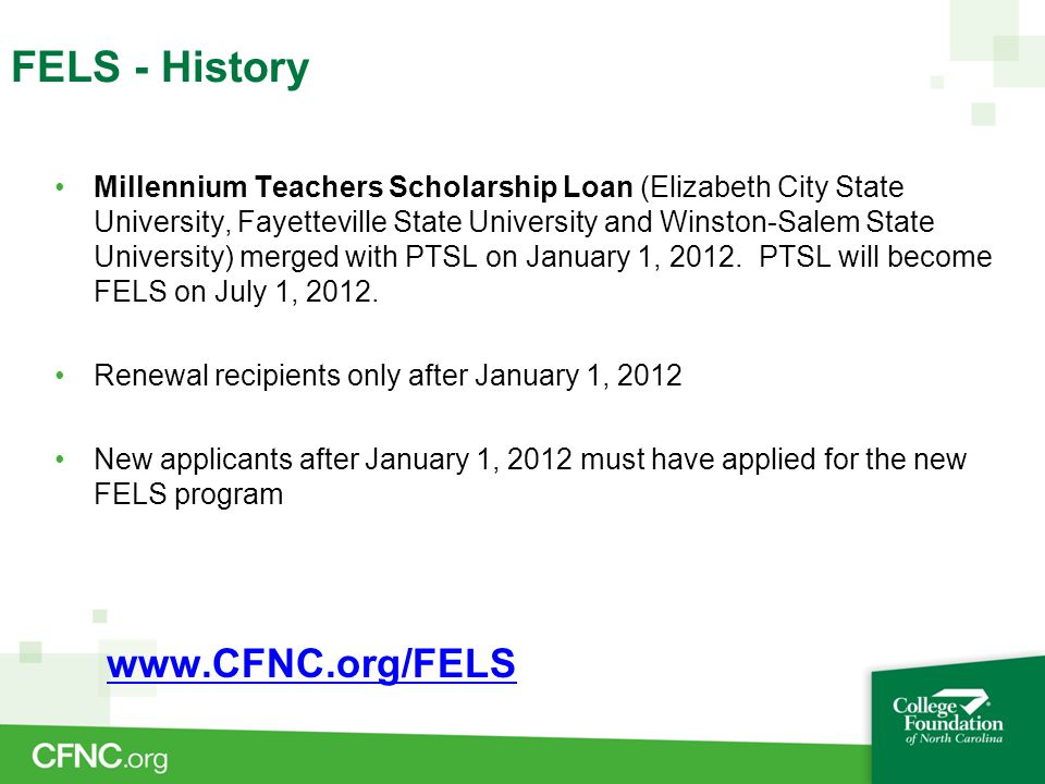 Millennium Teachers Scholarship Loan (Elizabeth City State University, Fayetteville State University and Winston-Salem State University) merged with PTSL on January 1, 2012.
