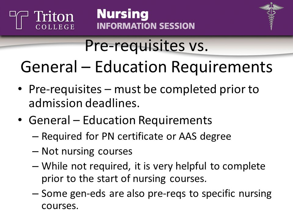 Pre-requisites vs. General – Education Requirements Pre-requisites – must be completed prior to admission deadlines. General – Education Requirements