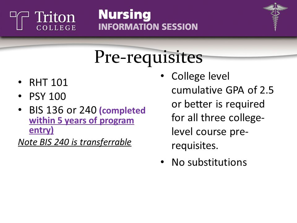 Pre-requisites RHT 101 PSY 100 BIS 136 or 240 (completed within 5 years of program entry) Note BIS 240 is transferrable College level cumulative GPA o