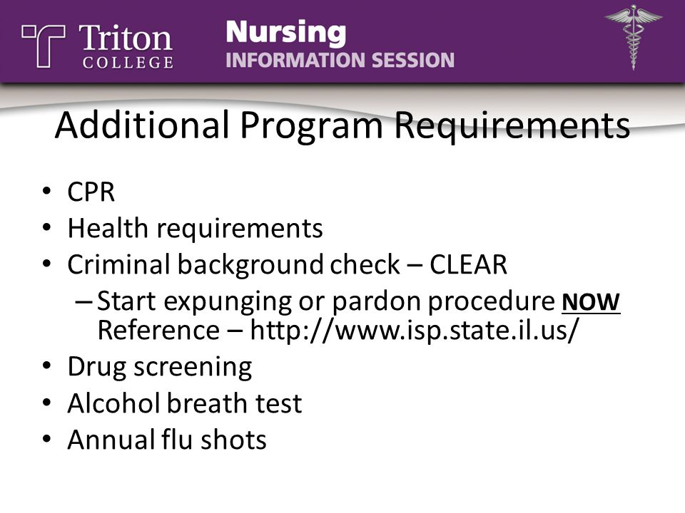 Additional Program Requirements CPR Health requirements Criminal background check – CLEAR – Start expunging or pardon procedure NOW Reference – http:/