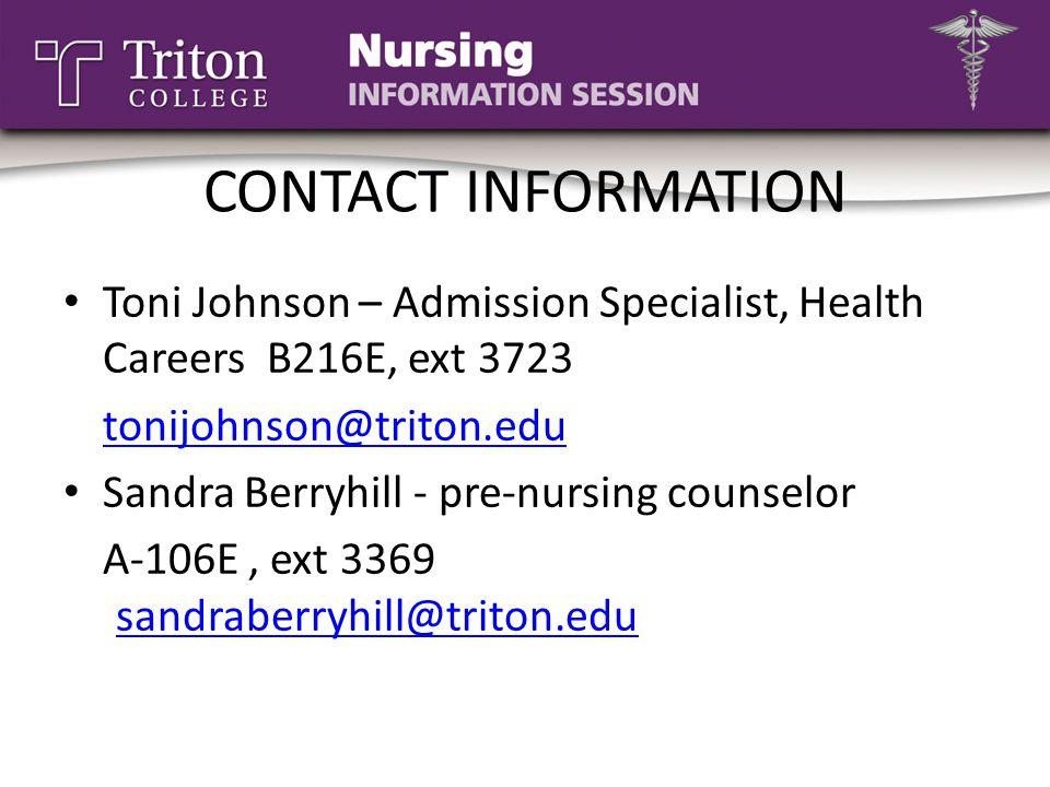 CONTACT INFORMATION Toni Johnson – Admission Specialist, Health Careers B216E, ext 3723 tonijohnson@triton.edu Sandra Berryhill - pre-nursing counselo