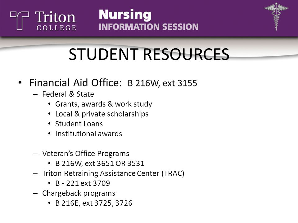 STUDENT RESOURCES Financial Aid Office: B 216W, ext 3155 – Federal & State Grants, awards & work study Local & private scholarships Student Loans Inst