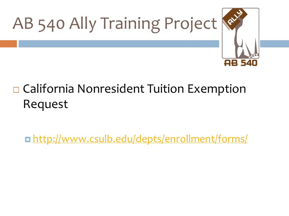  California Nonresident Tuition Exemption Request  http://www.csulb.edu/depts/enrollment/forms/ http://www.csulb.edu/depts/enrollment/forms/ AB 540
