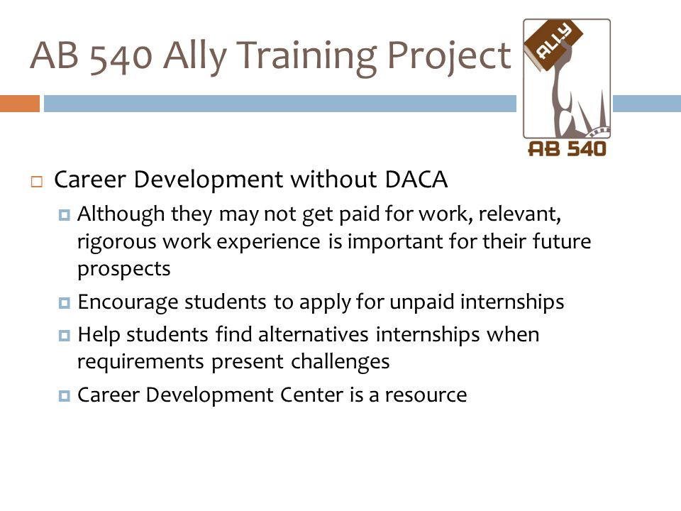  Career Development without DACA  Although they may not get paid for work, relevant, rigorous work experience is important for their future prospect