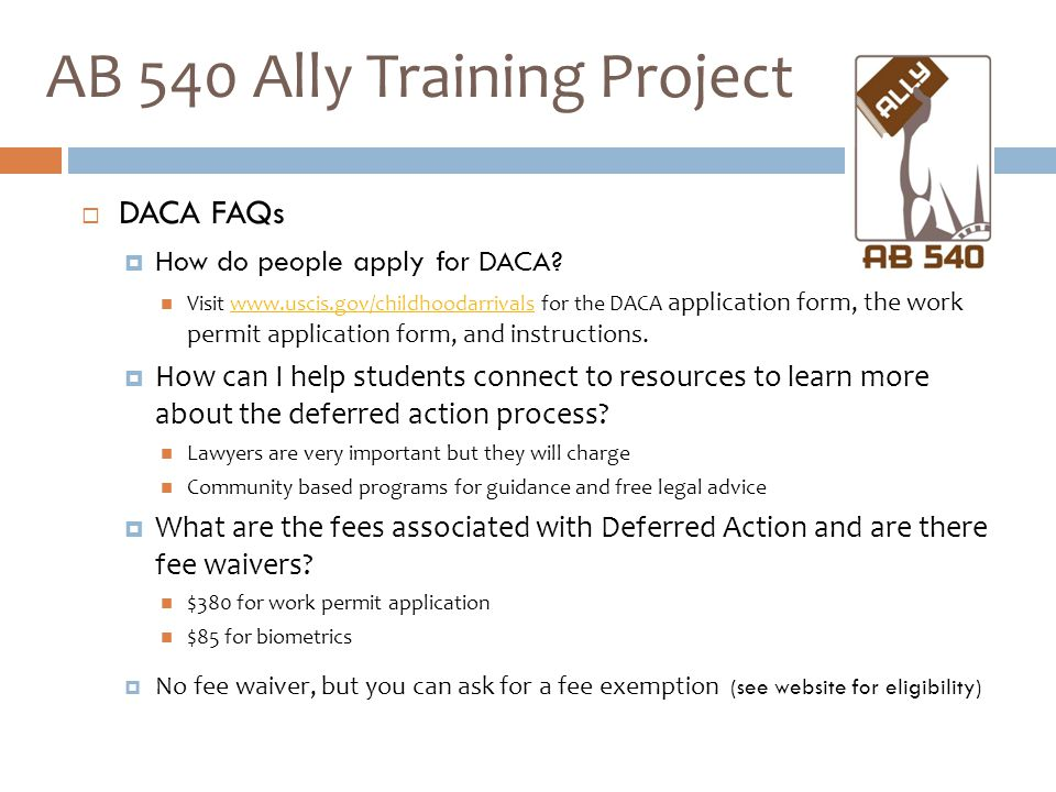 DACA FAQs  How do people apply for DACA? Visit www.uscis.gov/childhoodarrivals for the DACA application form, the work permit application form, and