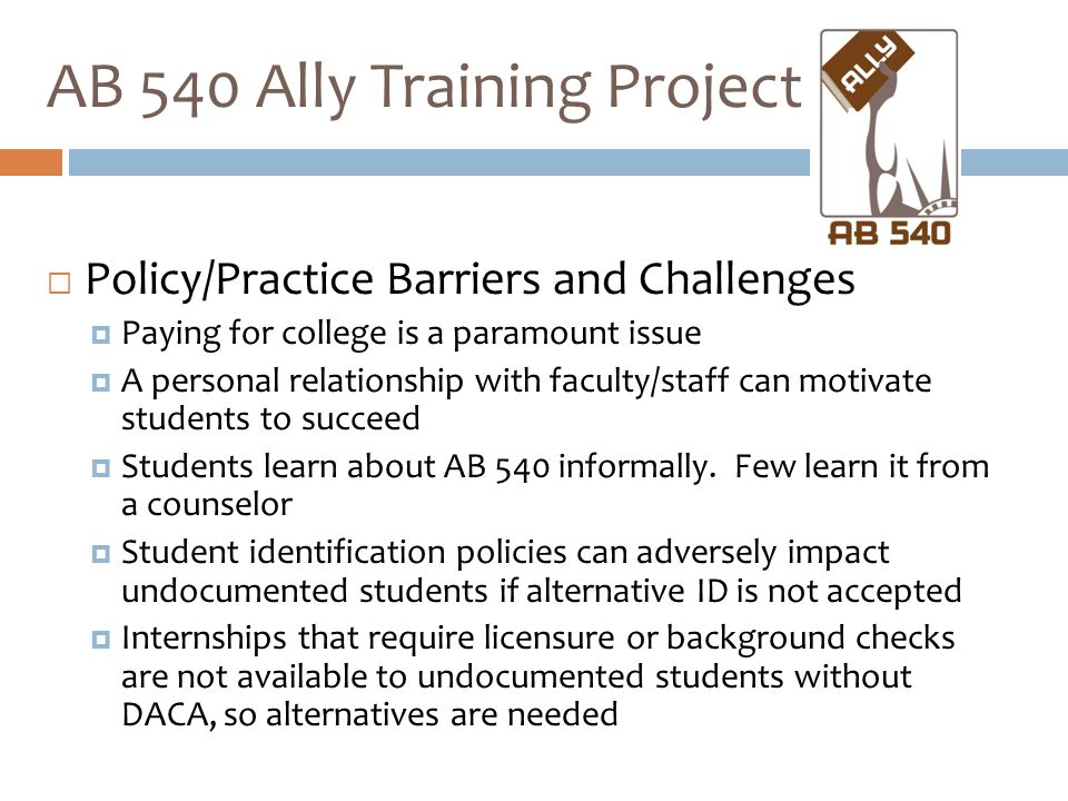  Policy/Practice Barriers and Challenges  Paying for college is a paramount issue  A personal relationship with faculty/staff can motivate students