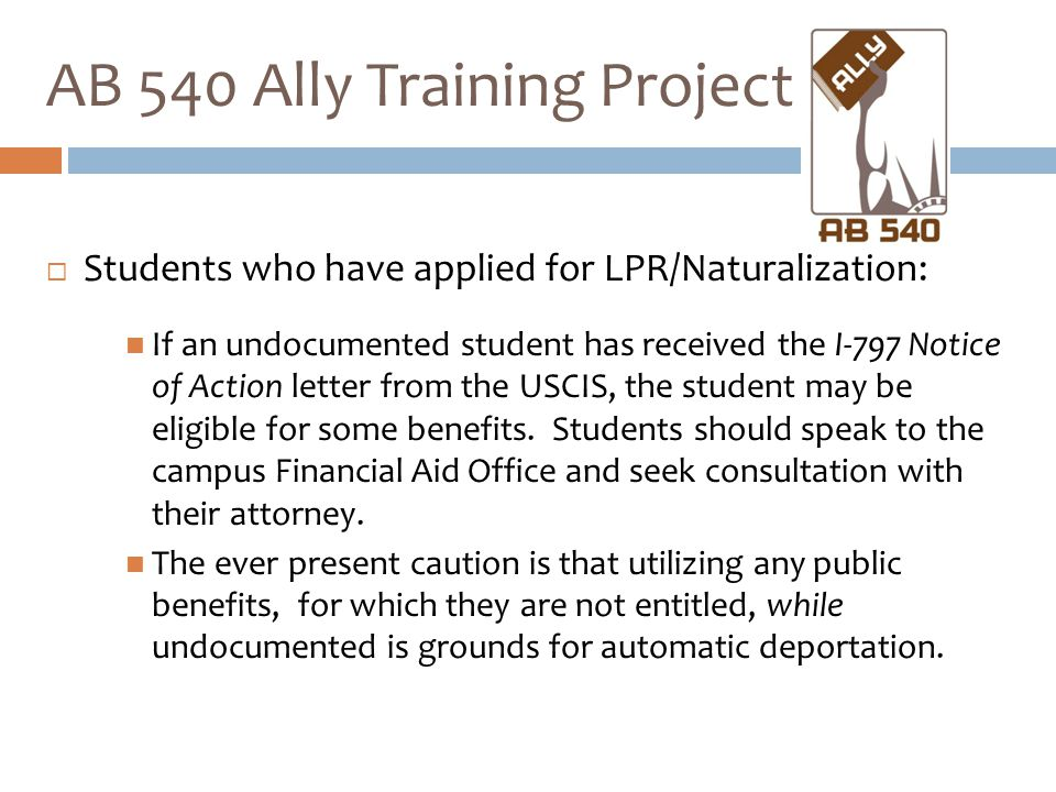 Students who have applied for LPR/Naturalization: If an undocumented student has received the I-797 Notice of Action letter from the USCIS, the stud