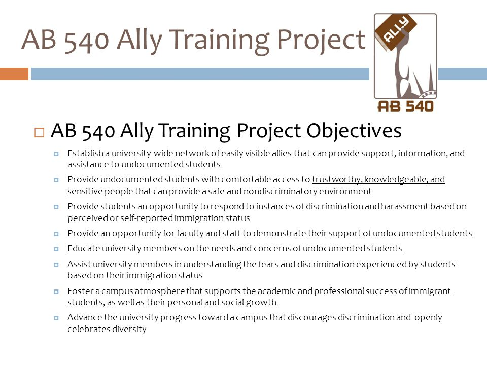 AB 540 Ally Training Project Objectives  Establish a university-wide network of easily visible allies that can provide support, information, and as