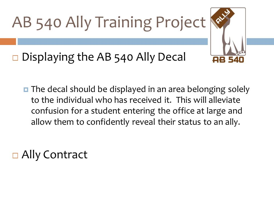  Displaying the AB 540 Ally Decal  The decal should be displayed in an area belonging solely to the individual who has received it. This will allevi