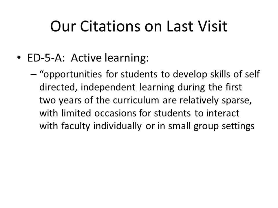 """Our Citations on Last Visit ED-5-A: Active learning: – """"opportunities for students to develop skills of self directed, independent learning during the"""