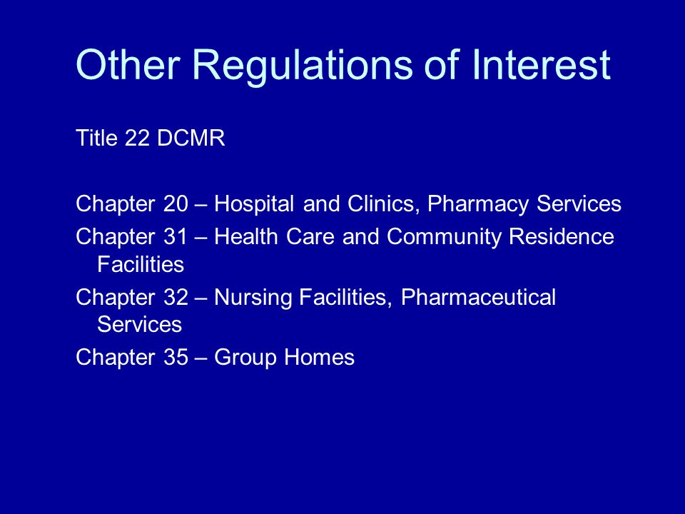 Other Regulations of Interest Title 22 DCMR Chapter 20 – Hospital and Clinics, Pharmacy Services Chapter 31 – Health Care and Community Residence Facilities Chapter 32 – Nursing Facilities, Pharmaceutical Services Chapter 35 – Group Homes