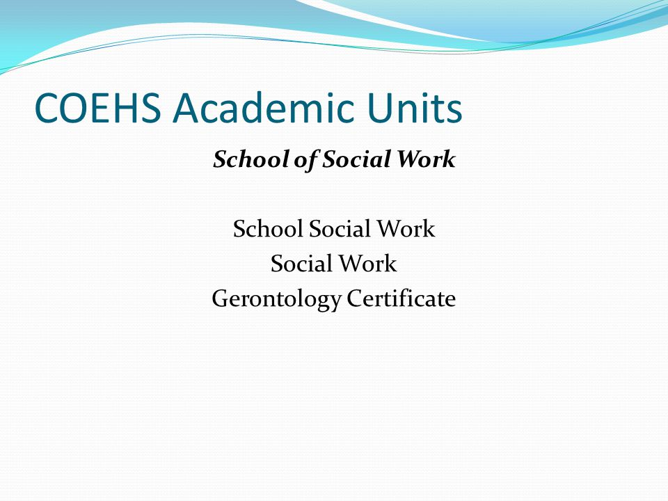 COEHS Academic Units School of Social Work School Social Work Social Work Gerontology Certificate