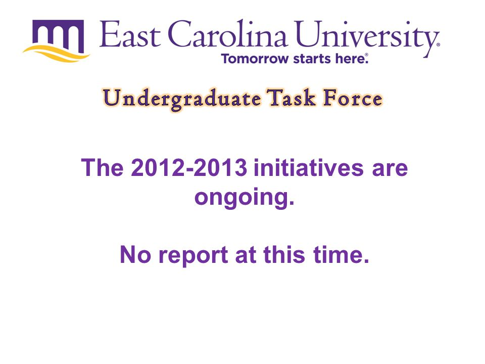Tomorrow starts here. The 2012-2013 initiatives are ongoing. No report at this time.