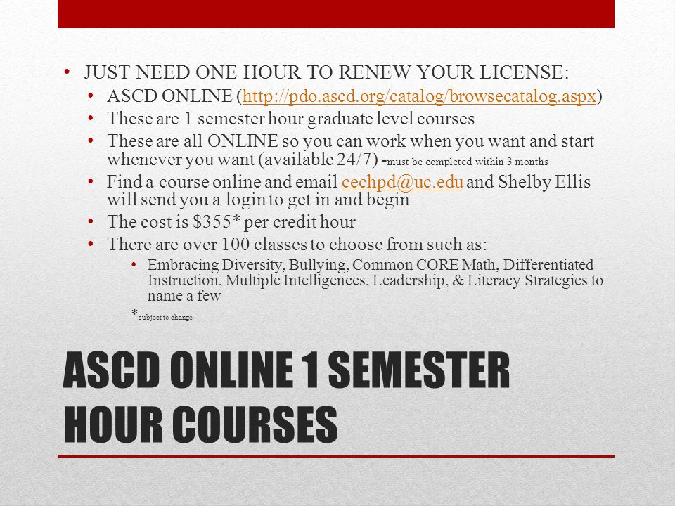ASCD ONLINE 1 SEMESTER HOUR COURSES JUST NEED ONE HOUR TO RENEW YOUR LICENSE: ASCD ONLINE (http://pdo.ascd.org/catalog/browsecatalog.aspx)http://pdo.a