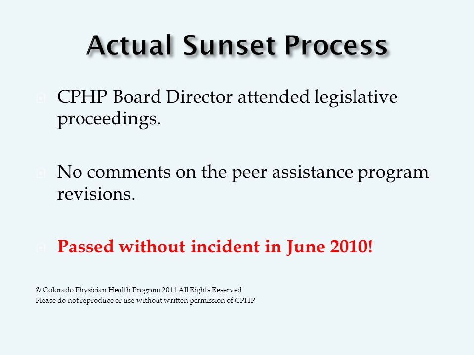  CPHP Board Director attended legislative proceedings.  No comments on the peer assistance program revisions.  Passed without incident in June 2010