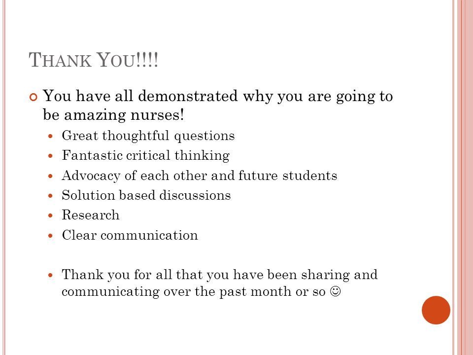 T HANK Y OU !!!. You have all demonstrated why you are going to be amazing nurses.