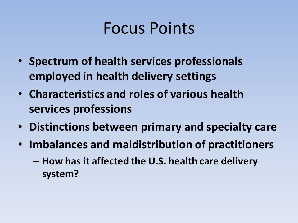 Focus Points Spectrum of health services professionals employed in health delivery settings Characteristics and roles of various health services profe
