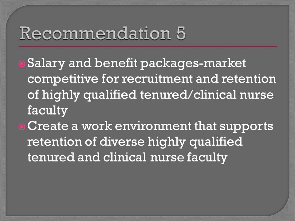  Salary and benefit packages-market competitive for recruitment and retention of highly qualified tenured/clinical nurse faculty  Create a work environment that supports retention of diverse highly qualified tenured and clinical nurse faculty