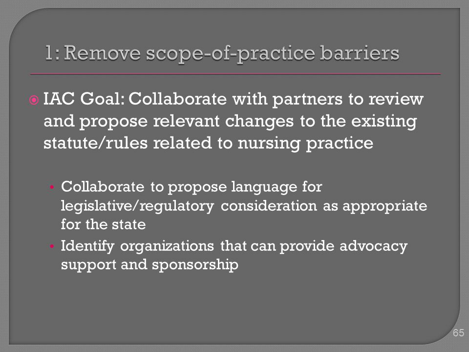  IAC Goal: Collaborate with partners to review and propose relevant changes to the existing statute/rules related to nursing practice Collaborate to
