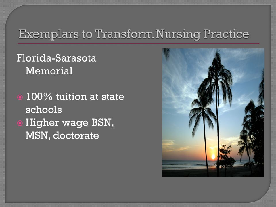 Florida-Sarasota Memorial  100% tuition at state schools  Higher wage BSN, MSN, doctorate