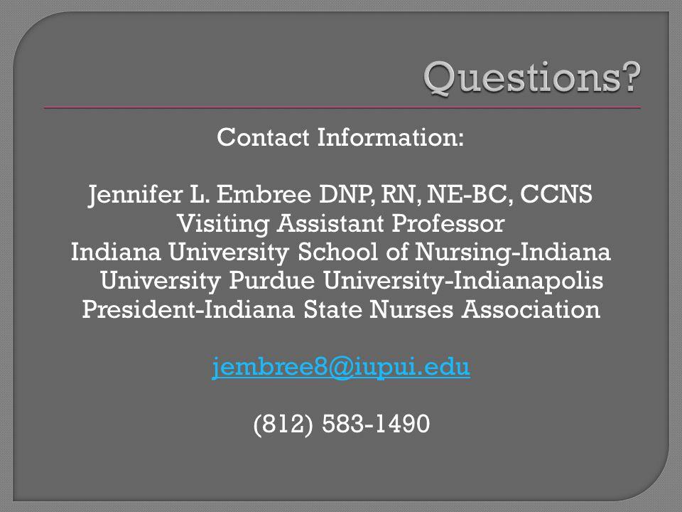 Contact Information: Jennifer L. Embree DNP, RN, NE-BC, CCNS Visiting Assistant Professor Indiana University School of Nursing-Indiana University Purd