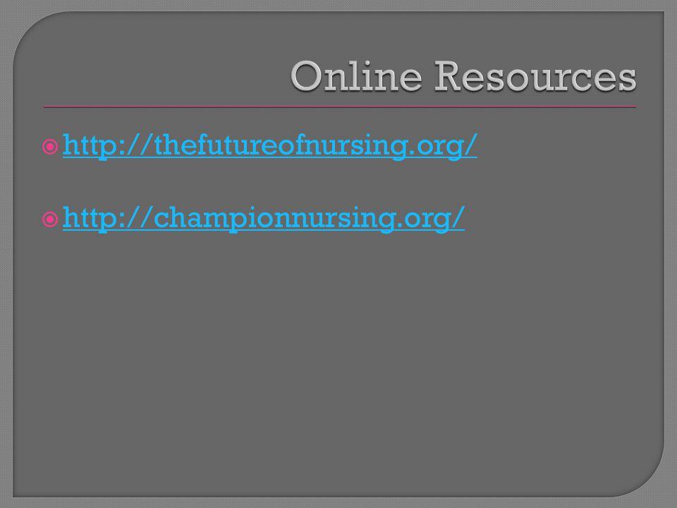  http://thefutureofnursing.org/ http://thefutureofnursing.org/  http://championnursing.org/ http://championnursing.org/