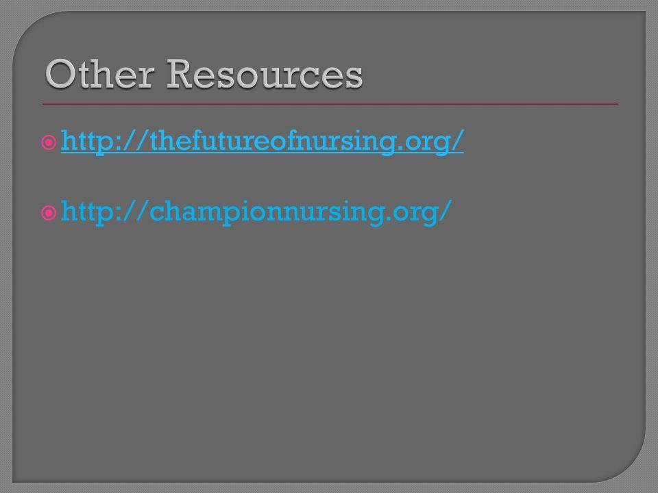  http://thefutureofnursing.org/ http://thefutureofnursing.org/  http://championnursing.org/