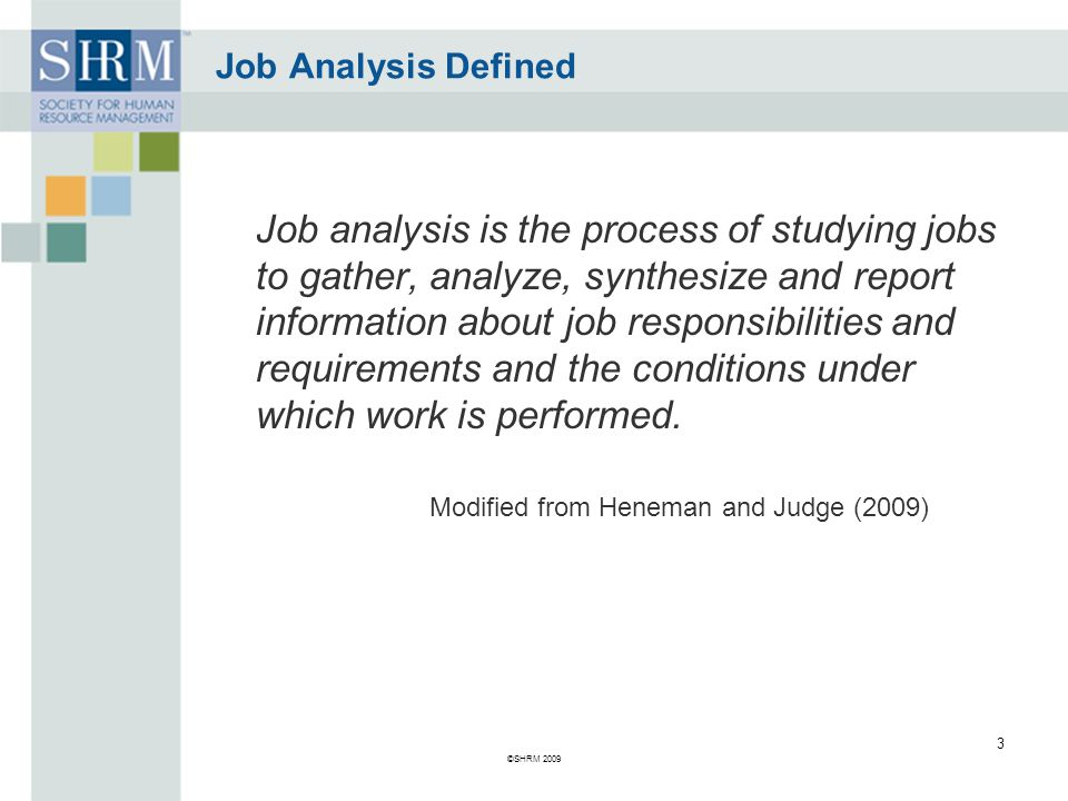 Job Analysis Defined Job analysis is the process of studying jobs to gather, analyze, synthesize and report information about job responsibilities and requirements and the conditions under which work is performed.
