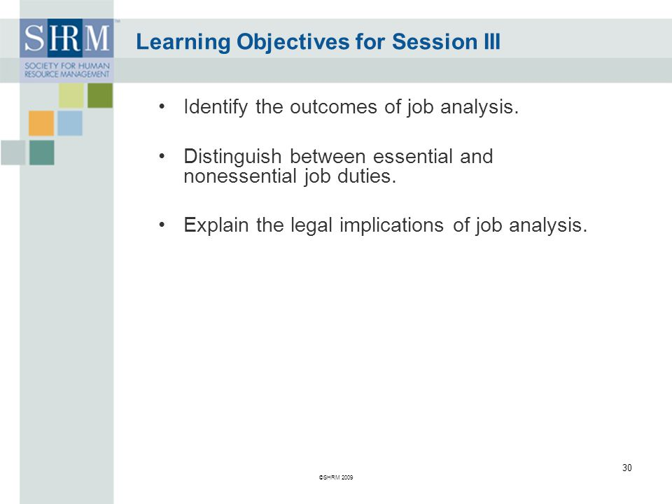Learning Objectives for Session III Identify the outcomes of job analysis.