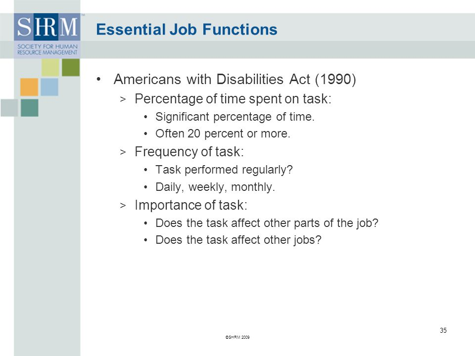 Essential Job Functions Americans with Disabilities Act (1990) > Percentage of time spent on task: Significant percentage of time.