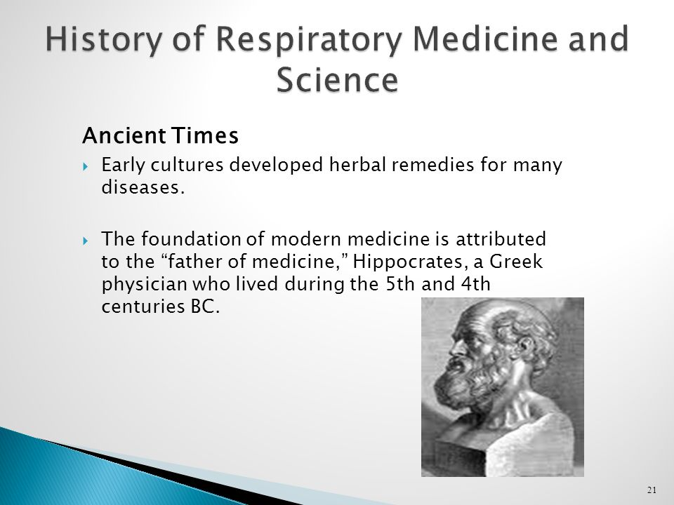 21 History of Respiratory Medicine and Science Ancient Times  Early cultures developed herbal remedies for many diseases.