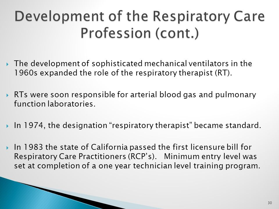 30 Development of the Respiratory Care Profession (cont.)  The development of sophisticated mechanical ventilators in the 1960s expanded the role of the respiratory therapist (RT).