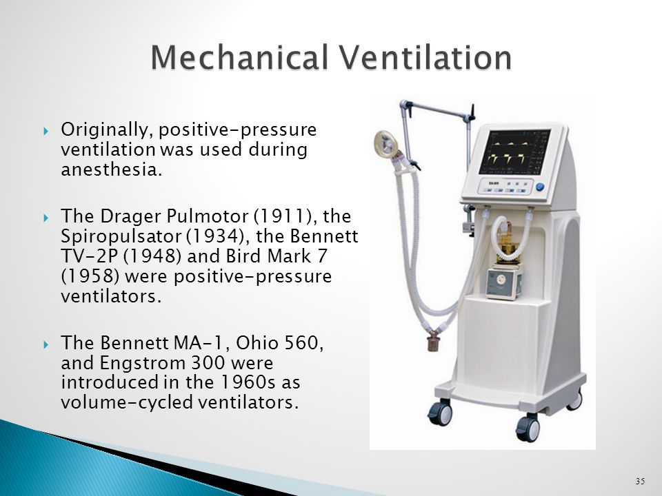 35 Mechanical Ventilation  Originally, positive-pressure ventilation was used during anesthesia.