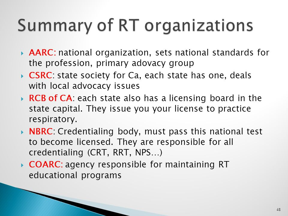  AARC: national organization, sets national standards for the profession, primary adovacy group  CSRC: state society for Ca, each state has one, deals with local advocacy issues  RCB of CA: each state also has a licensing board in the state capital.