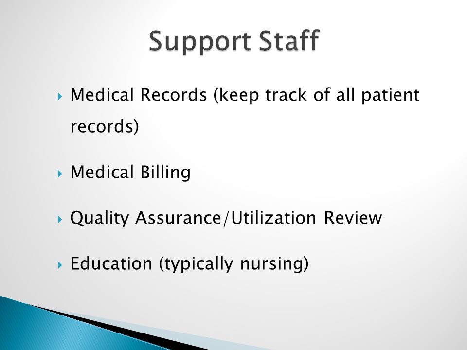  Medical Records (keep track of all patient records)  Medical Billing  Quality Assurance/Utilization Review  Education (typically nursing)