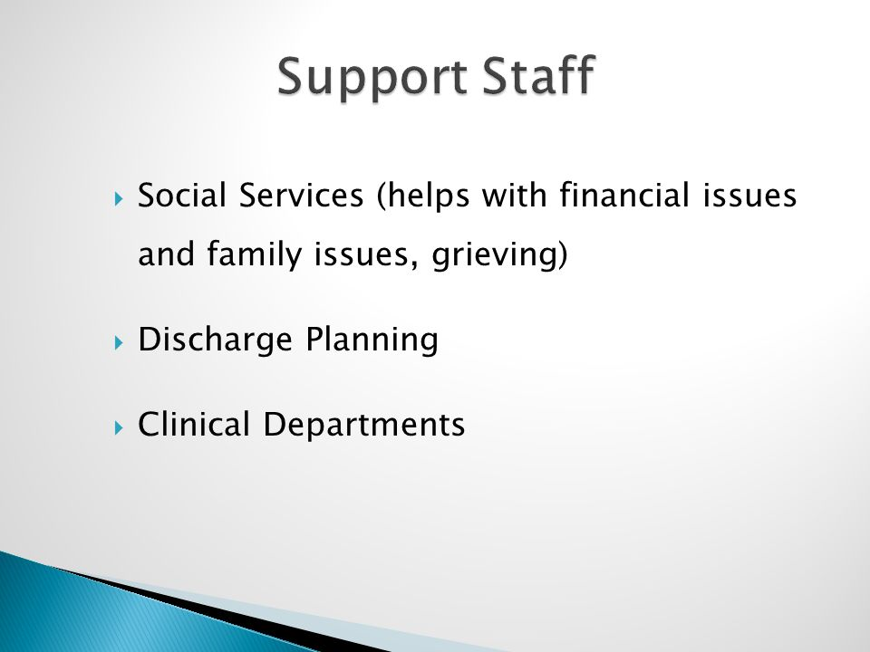  Social Services (helps with financial issues and family issues, grieving)  Discharge Planning  Clinical Departments