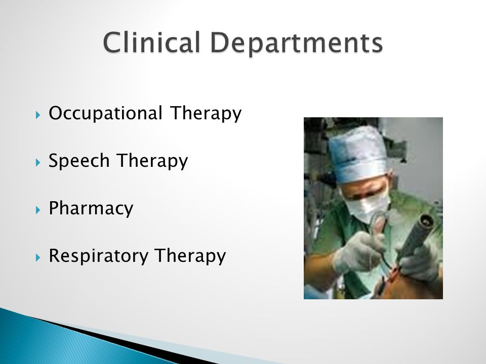  Occupational Therapy  Speech Therapy  Pharmacy  Respiratory Therapy