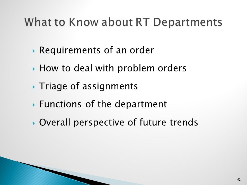  Requirements of an order  How to deal with problem orders  Triage of assignments  Functions of the department  Overall perspective of future trends 62