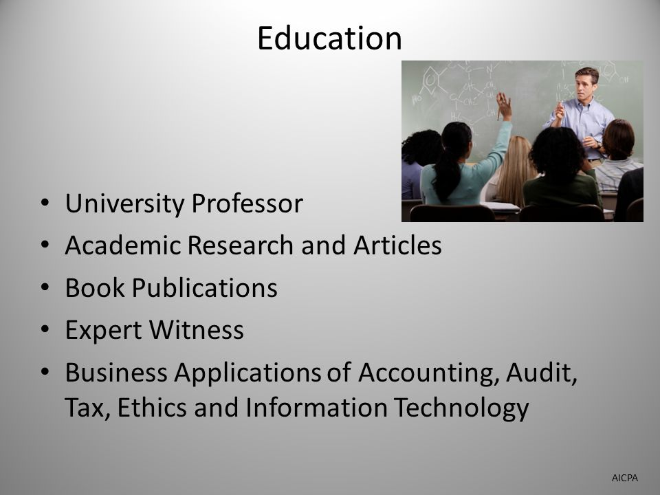 Education University Professor Academic Research and Articles Book Publications Expert Witness Business Applications of Accounting, Audit, Tax, Ethics and Information Technology AICPA