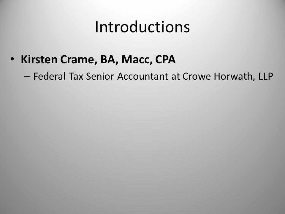 Introductions Kirsten Crame, BA, Macc, CPA – Federal Tax Senior Accountant at Crowe Horwath, LLP