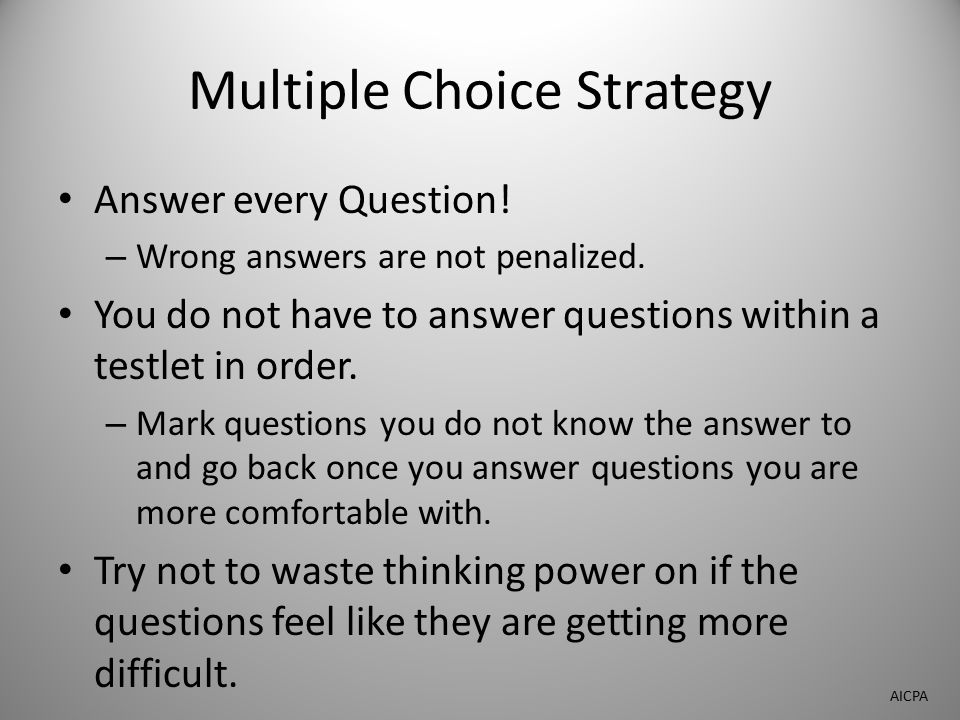 Multiple Choice Strategy Answer every Question. – Wrong answers are not penalized.