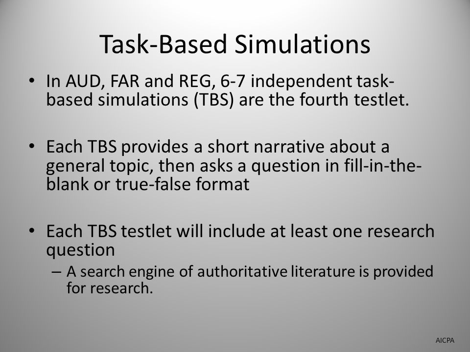 Task-Based Simulations In AUD, FAR and REG, 6-7 independent task- based simulations (TBS) are the fourth testlet.