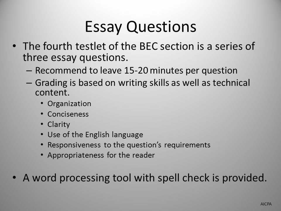 Essay Questions The fourth testlet of the BEC section is a series of three essay questions. – Recommend to leave 15-20 minutes per question – Grading