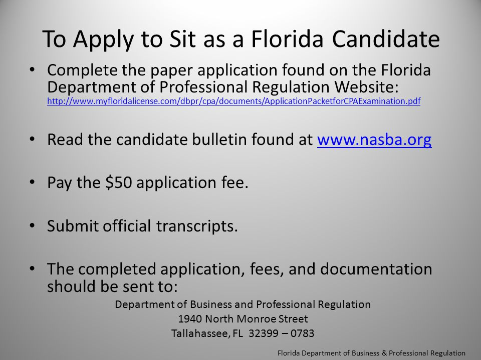 To Apply to Sit as a Florida Candidate Complete the paper application found on the Florida Department of Professional Regulation Website: http://www.m