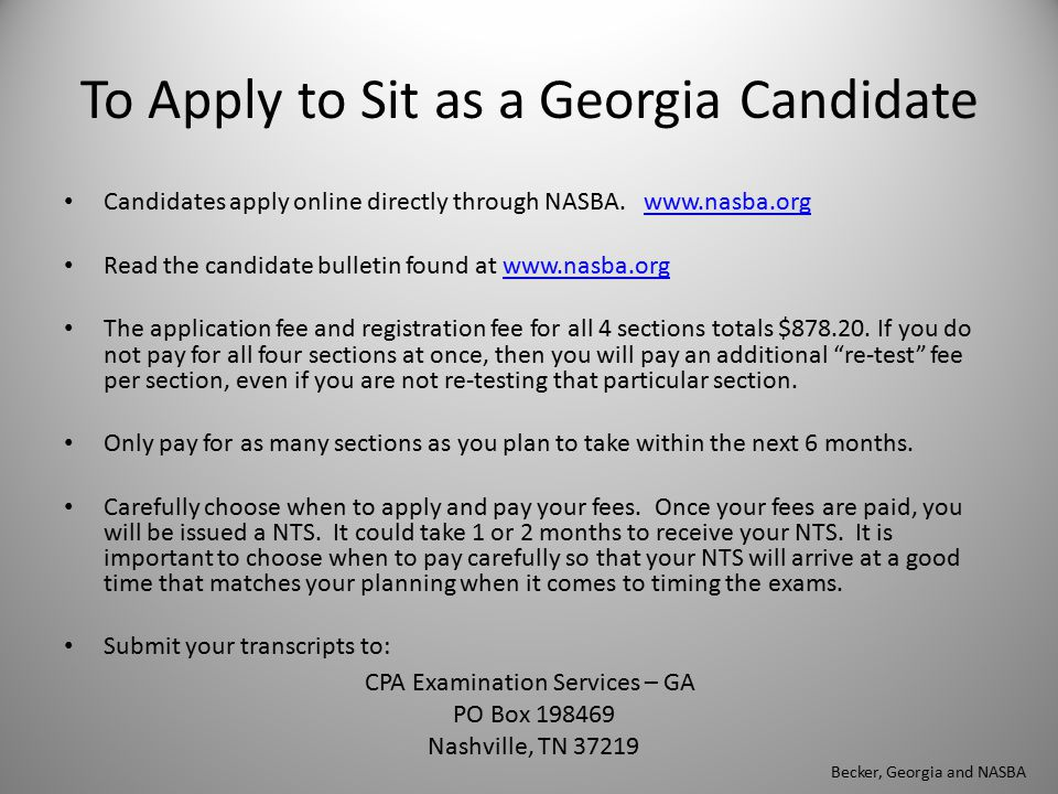To Apply to Sit as a Georgia Candidate Candidates apply online directly through NASBA. www.nasba.orgwww.nasba.org Read the candidate bulletin found at