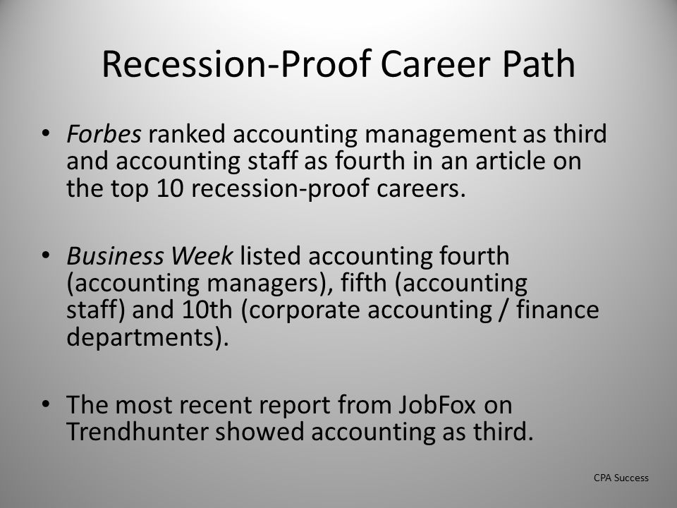 Recession-Proof Career Path Forbes ranked accounting management as third and accounting staff as fourth in an article on the top 10 recession-proof careers.